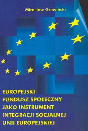 Europejski Fundusz Społeczny jako instrument integracji socjalnej Unii Europejskiej, Warszawa 2001.