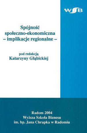 Działalność UE narzecz polityki spójności społeczno-gospodarczej w: Spójność społeczno-ekonomiczna. Implikacje regionalne, red. K. Głąbicka, Radom 2004