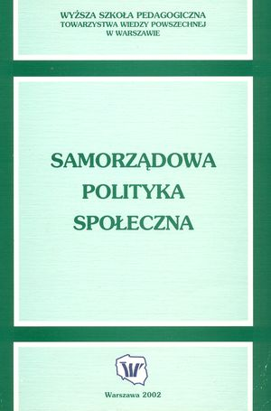 """Programy pomocowe dostępne dla samorządów w: """"Samorządowa polityka społeczna"""", red. A.Frączkiewicz-Wronka, Warszawa 2002"""
