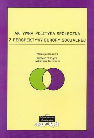 """Bariery iperspektywy wdrażania projektów społecznych wramach EFS w: """"Aktywna polityka społeczna zperspektywy Europy socjalnej"""", (red. K. Piątek, A. Karwacki), Toruń 2007."""