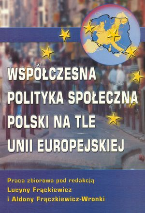 """Finansowe instrumenty wspierania polityki społecznej wUnii Europejskiej, w: """"Współczesna polityka społeczna Polski natle Unii Europejskiej"""" – red. L. Frąckiewicz, A. Frączkiewicz-Wronki, Katowice 2000"""
