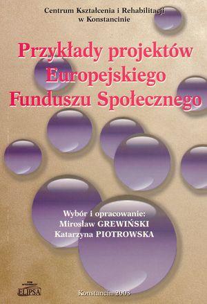 Przykłady projektów Europejskiego Funduszu Społecznego, Centrum Kształcenia iRehabilitacji, Konstancin 2003. (współautor K. Piotrowska).