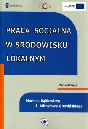 Praca socjalna wśrodowisku lokalnym (red. M. Bąkiewicz iM. Grewiński), Warszawa 2009.