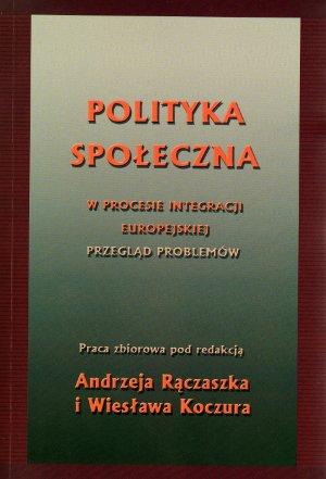 """Pluralizm usług społecznych naprzykładzie polityki edukacyjnej w: """"Polityka społeczna wprocesie integracji europejskiej"""" (red. A. Rączaszek, W. Koczur), Katowice 2009."""