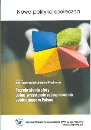 Przeobrażenia sfery usług wsystemie zabezpieczenia społecznego wPolsce (red. M. Grewiński iB.Więckowska), Warszawa 2011.
