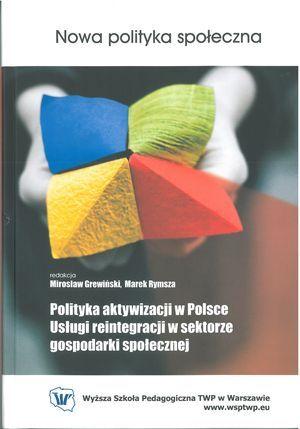 Polityka aktywizacji wPolsce Usługi reintegracji wsektorze gospodarki społecznej (red. M. Grewiński iM. Rymsza), Warszawa 2011.