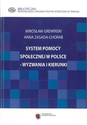System pomocy społecznej wPolsce – wyzwania ikierunki (współautor A. Zasada - Chorab), ROPS wToruniu, Toruń 2013.
