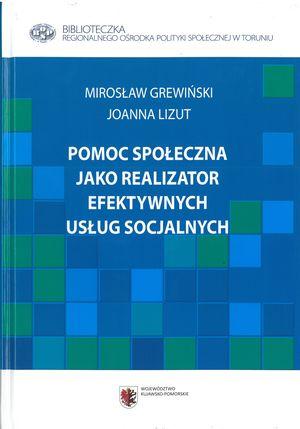 Pomoc społeczna jako realizator efektywnych usług socjalnych (współautor J. Lizut), ROPS wToruniu, Toruń 2013.
