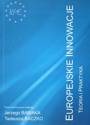 Nowe wyzwania iparadygmaty wpolityce społecznej – wposzukiwaniu innowacyjnych rozwiązań w: Europejskie Innowacje, IKE, Warszawa, Bruksela 2011