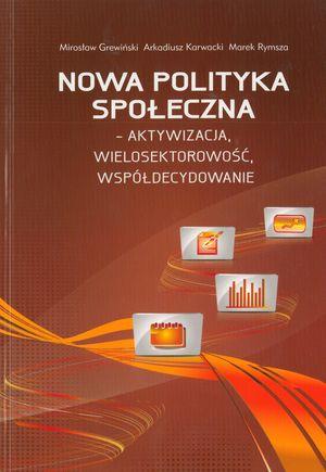 Nowa polityka społeczna - aktywizacja, wielosektorowość, współdecydowanie, współautorzy A. Karwacki, M. Rymsza, MCPS, Warszawa 2010.